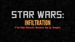 STAR WARS: INFILTRATION (ADVENTURE MAP) for 1.11.2 Minecraft Project