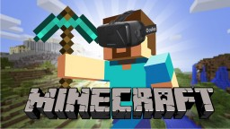 Something from 2015: Virtual reality in gaming is here -- Minecraft announces Oculus Rift release Minecraft Blog Post