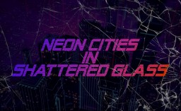 Neon Cities in Shattered Glass [Short story I guess?] Minecraft Blog