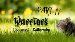 Warriors (fanfiction) - #2 Obscured - PART IV ~ Catligraphy Minecraft Blog Post
