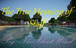 Minecraft Experiences | The True Meaning of Staff | TheSilentWind Minecraft Blog Post