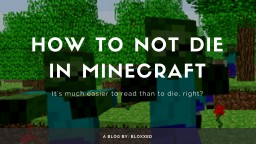 How to not die in Minecraft Minecraft Blog Post