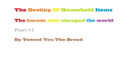 The Destiny of Household Items- The Heroes Who Changed The World- Part 1 Minecraft Blog Post