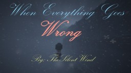 Short Poem | When Everything Goes Wrong | TheSilentWind Minecraft Blog Post