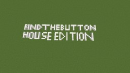 Find The Button - House Edition! Minecraft Project