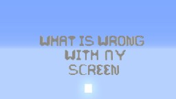 What's Wrong With My Screen!? 1.11.2 Minecraft Map & Project