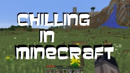 Chilling in Minecraft Minecraft Blog Post