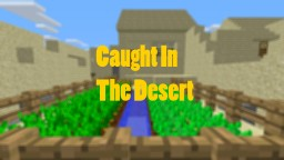Caught In The Desert Minecraft Project