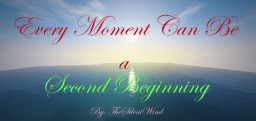Every Moment Can Be a Second Beginning | TheSilentWind Minecraft Blog Post