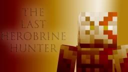 The Last Herobrine Hunter Minecraft Project