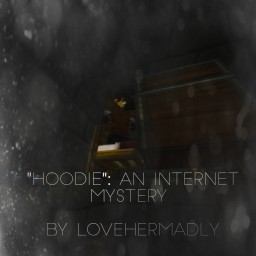 """Hoodie"": An Internet Mystery- lovehermadly (Part II Now Out!) Minecraft"