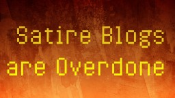 Satire Blogs are Overdone Minecraft Blog Post