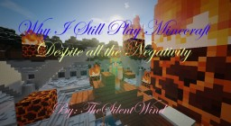 Why I Still Play Minecraft Despite all the Negative Aspects | TheSilentWind Minecraft