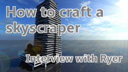 How to craft a great skyscraper - An Interview with Ryer Minecraft Blog