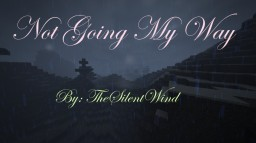 Not Going My Way | TheSilentWind Minecraft Blog