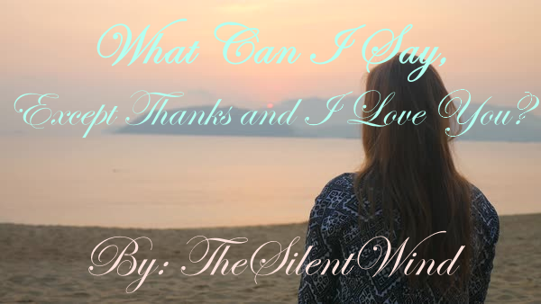 Popular Blog : Poem | What Can I Say, Except Thanks and I love you? | TheSilentWind
