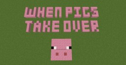 When Pigs Take Over Minecraft Map & Project