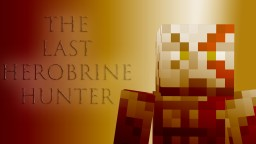 The Last Herobrine Hunter (Minecraft Machinima) Minecraft Blog Post