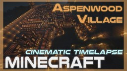 Aspenwood Village (Minecraft map Cinematic Timelapse #04) Minecraft Blog Post