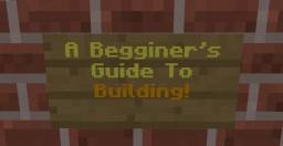 A Beginner's Guide To Building! Minecraft Map & Project
