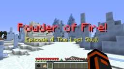 Powder of Fire: Episode 4 - The Last Skull (1.8.2 and up!) Minecraft Map & Project