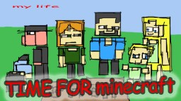 time for minecraft!!!!! (END OF CHAPPER !ONE[warning: INTELLECTUALS ONLY]) Minecraft Blog Post
