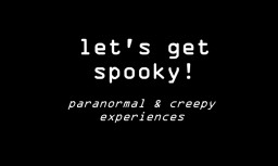 let's get spooky! — my paranormal and creepy experiences. Minecraft Blog Post