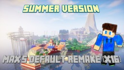 Max's Default Remake [16x] [Summer Version] Minecraft Texture Pack