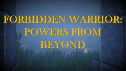 Forbidden Warrior: Powers From Beyond Minecraft Map & Project