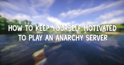 How to keep yourself motivated to play an Anarchy/Survival Server (AnarchyMC) Minecraft Blog