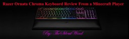 Razer Ornata Chroma Keyboard Review From a Minecraft Player | TheSilentWind Minecraft Blog