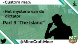 "MineCraftMeer | › Het mysterie van de dictator | Part 3 ''The Island"" [Custommap] Minecraft Map & Project"