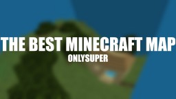 thE beST MinECRAFt MAP!!!!!! Minecraft Map & Project