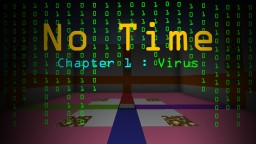 No Time Chapter 1 : Virus Minecraft Map & Project