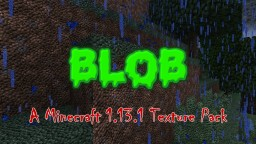 BLOB! 1.13.1 Texture Pack! Minecraft Texture Pack