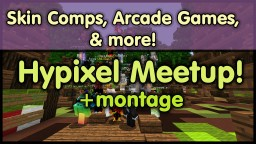 Hypixel Meetup (+montage) Minecraft Blog Post