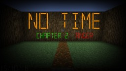 No Time Chapter 2 : Anger Minecraft Map & Project