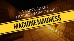Machine Madness | A scary minigame by Skyball Minecraft Map & Project
