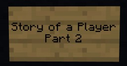 Story of a Player Part 2 Minecraft