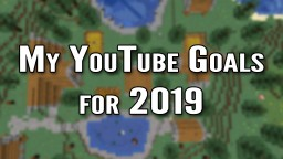 My YouTube Goals for 2019 Minecraft Blog Post