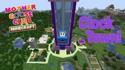 Mother Goose Club Clock Town Minecraft Map & Project
