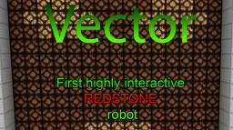 Vector - The first ever Redstone Robot (BETA) Minecraft Map & Project