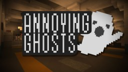 Annoying Ghosts Minecraft Map & Project