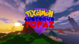 Pixelmon Lustrous Topaz Version - Pixelmon Adventure Map [v1.5.3] Minecraft Map & Project