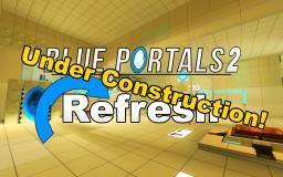 Blue Portals 2 Refreshed (Under Construction!) Minecraft Map & Project
