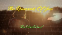 The Remnants of You | TheSilentWind Minecraft Blog
