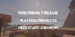 PixelFriendly [NOW SUPPORTING 1.14.2] [PEACEFUL SURVIVAL] Minecraft Server
