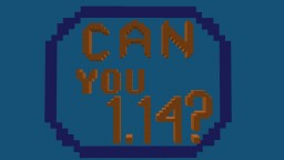 Can you 1.14?  A 1.14 Puzzle Map Minecraft Map & Project