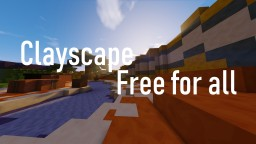 Clayscape   FFA / Free for all   Multiple Versions   1.8.X Minecraft Map & Project