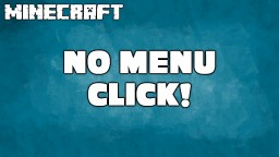 No Menu Click! Minecraft Texture Pack
